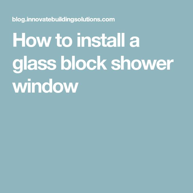 How to install a glass block shower window