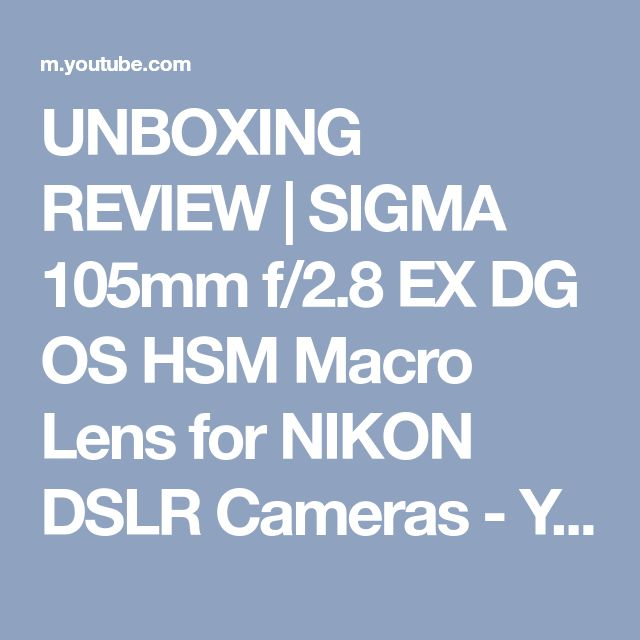 UNBOXING REVIEW | SIGMA 105mm f/2.8 EX DG OS HSM Macro Lens for NIKON DSLR Cameras - YouTube