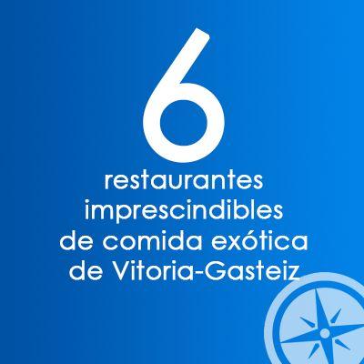 6 restaurantes imprescindibles de comida exótica de Vitoria-Gasteiz nortexpres.com