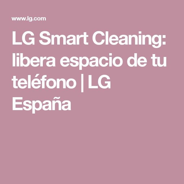 LG Smart Cleaning: libera espacio de tu teléfono | LG España