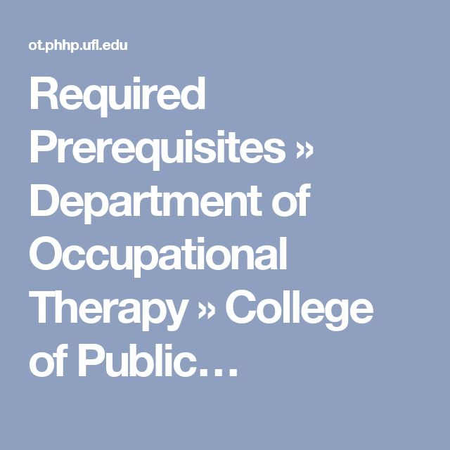 Required Prerequisites » Department of Occupational Therapy » College of Public…