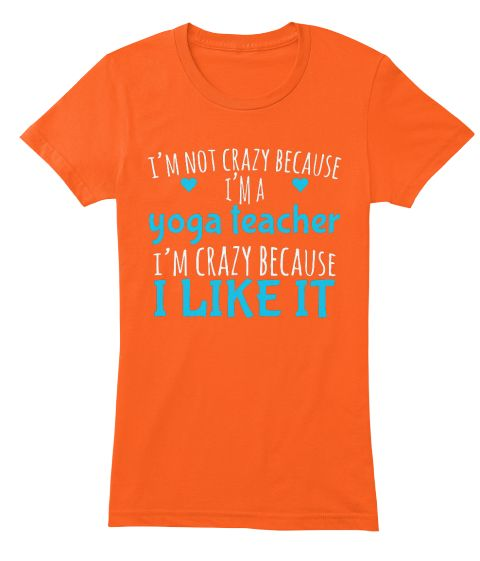 I'm Not Crazy Because  I'm A  Yoga Teacher  I'm Crazy Because  I Like It Orange Women's T-Shirt .om Yoga Women's Graphic T-Shirt Tee tank top  Yoga t-shirt, heather gray t-shirt, women's t-shirt, gray tee, Yoga, Yoga shirt, Yoga tee, Yoga Clothing. Great Christmas or birthday gift for yoga lover, teacher and instructor.