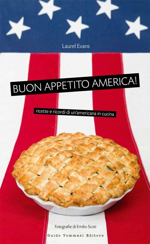 """Buon appetito america!"" Laurel Evans www.unamericaincucina.com cucina americana"