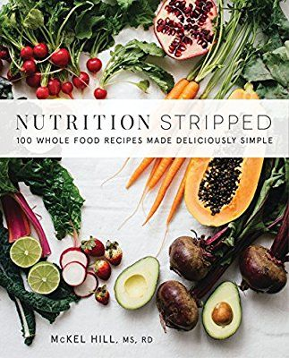 Nutrition Stripped: 100 Whole-Food Recipes Made Deliciously Simple