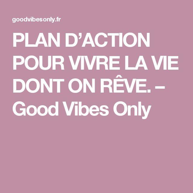 PLAN D'ACTION POUR VIVRE LA VIE DONT ON RÊVE. – Good Vibes Only