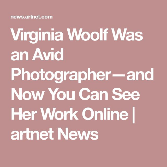Virginia Woolf Was an Avid Photographer—and Now You Can See Her Work Online | artnet News