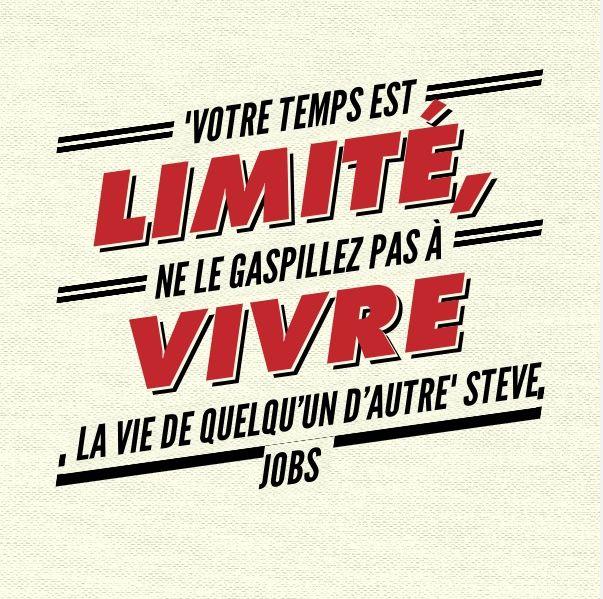 """""""Votre temps est limité, ne le gaspillez pas à vivre la vie de quelqu'un d'autre."""" Steve Jobs"""