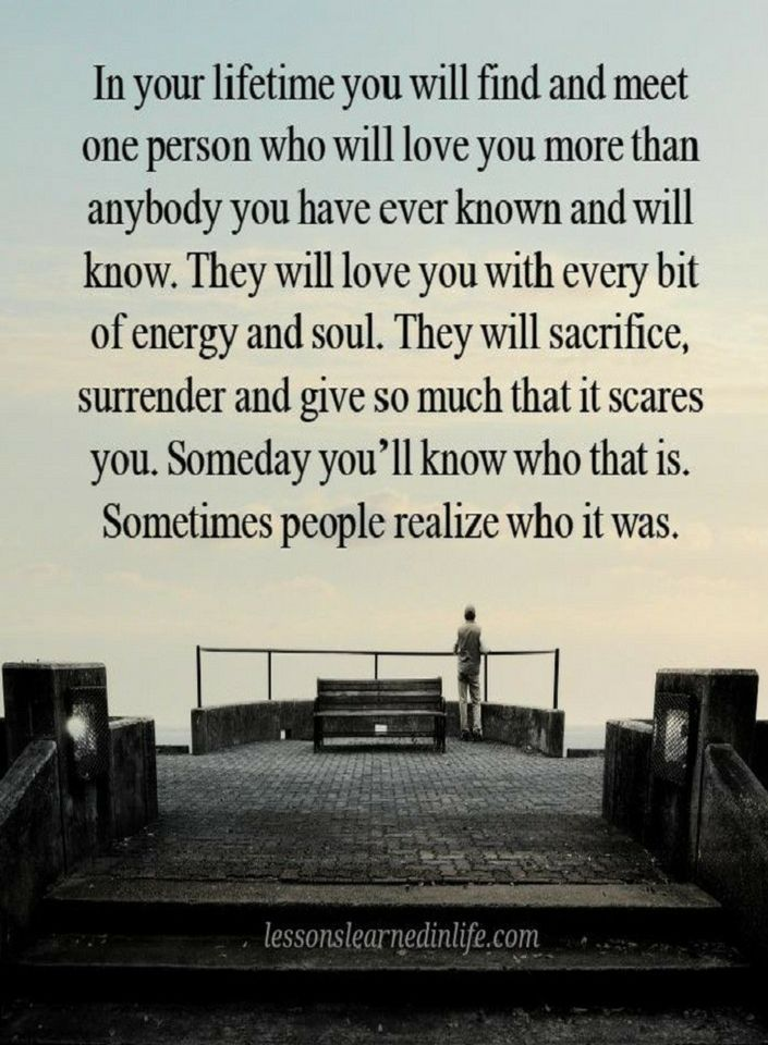 Love Quotes In Your Life You Will Find And Meet One Person Who Will Love You More Than Anybody You Have Ever Know Love Will Find You Silly Quotes Love You