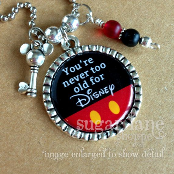 My thoughts exactly!!! :) You're Never Too Old For Disney Necklace or Key Chain by Sugar Lane Shoppe