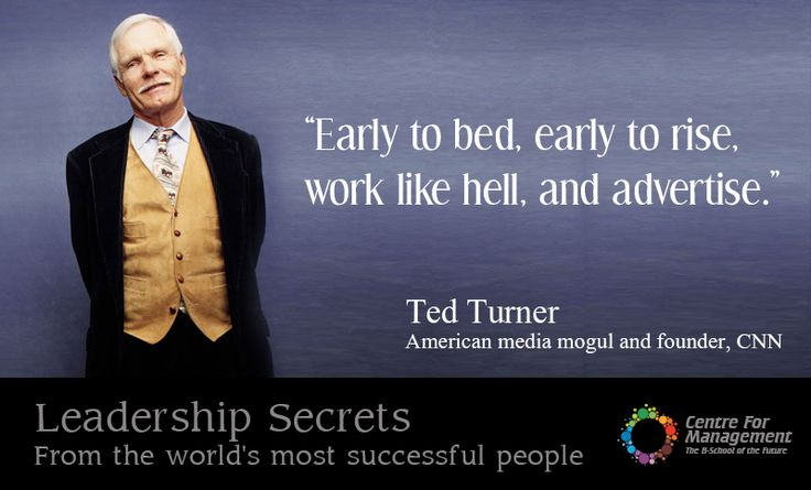 """""""Early to bed, early to rise, work like hell, and advertise."""" - Ted Turner"""