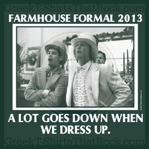 Farmhouse Formal. A lot goes down when we dress up. Green and White. Buy your sorority bid day, recruitment, and fraternity rush shirts with GreekT-ShirtsThatRock today! (800) 644-3066 #GTTR