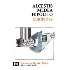 Amores malditos: Alcestis, Medea, Hipólito de Eurípides. Alianza Editorial