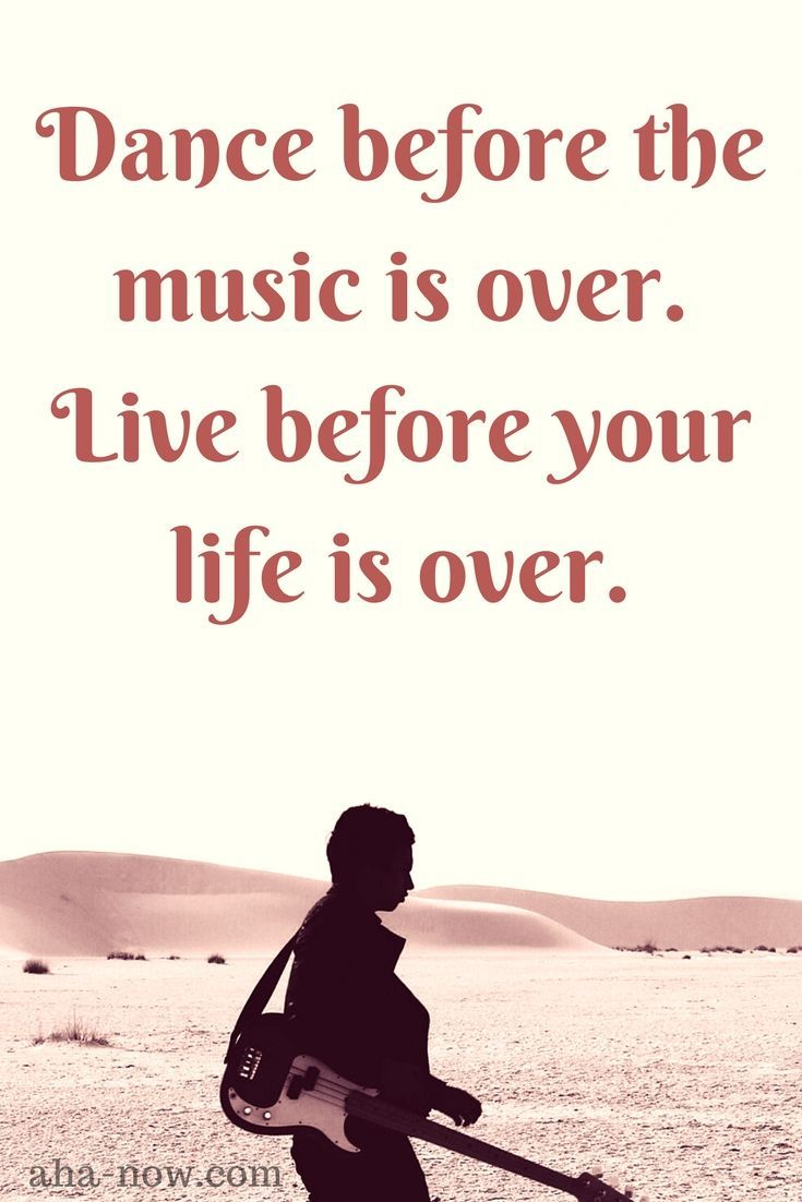 ~ Dance before the music is over. Live before your life is over. ~