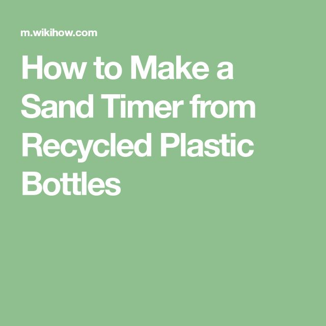 How to Make a Sand Timer from Recycled Plastic Bottles