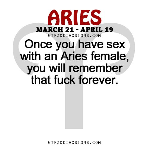 Once you have sex with an Aries female, you will remember that fuck forever.   - WTF Zodiac Signs Daily Horoscope!
