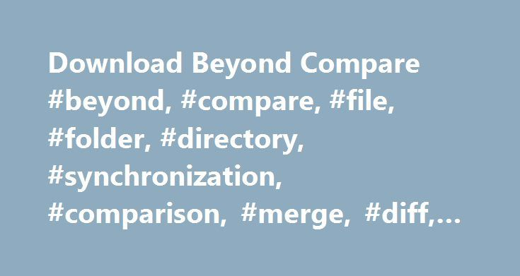 Download Beyond Compare #beyond, #compare, #file, #folder, #directory, #synchronization, #comparison, #merge, #diff, #side-by-side http://free.nef2.com/download-beyond-compare-beyond-compare-file-folder-directory-synchronization-comparison-merge-diff-side-by-side/  # Plug-ins for Version 2 BC version 2 only Plug-ins extend Beyond Compare's functionality by providing alternate file comparison windows, file parsing capabilities, or container handling. They allow us to extend Beyond Compare…