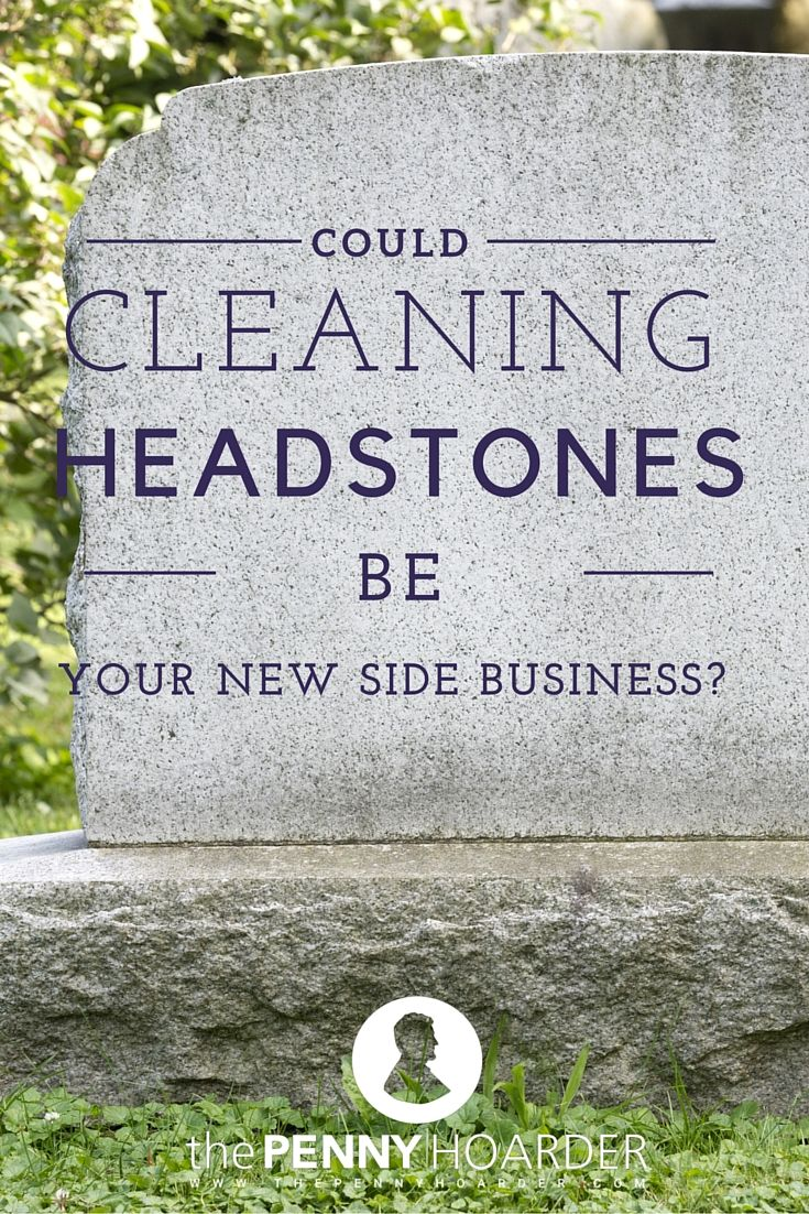 It's not your standard part-time job, but cleaning cemetery markers and headstones has the potential to earn you a decent amount of money while helping families care for their loved ones' grave markers. Here's how to start this unusual business. - The Penny Hoarder http://www.thepennyhoarder.com/cleaning-headstones/