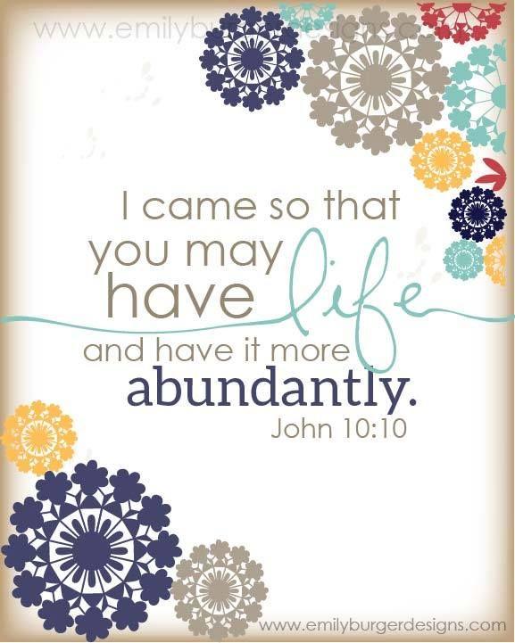 John 10:10 | For more beautiful Bible Verse designs, follow us at http://www.pinterest.com/duoparadigms
