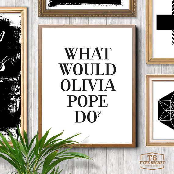Printable art, What would OLIVIA POPE do? Olivia Pope quotes, Olivia quotes, Scandal quote, Scandal TV quotes, Scandal series