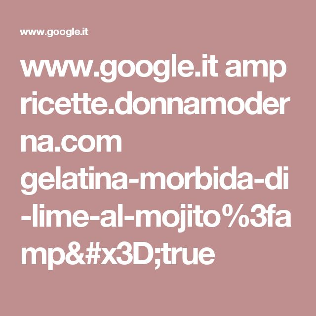 www.google.it amp ricette.donnamoderna.com gelatina-morbida-di-lime-al-mojito%3famp=true