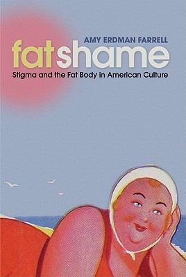 "Fat Shame: Stigma and the Fat Body in American Culture. (from the book.... ""To be fat hasn't always occasioned the level of hysteria that this condition receives today and indeed was once considered an admirable trait."""