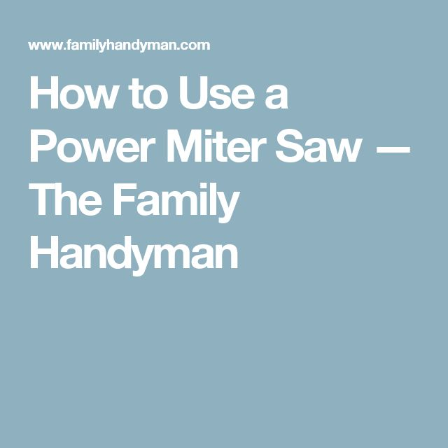 How to Use a Power Miter Saw — The Family Handyman