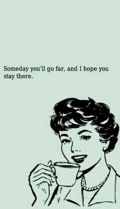 Someday you'll go far...