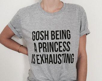 gosh being a princess is exhausting Tshirt gray by Nallashop