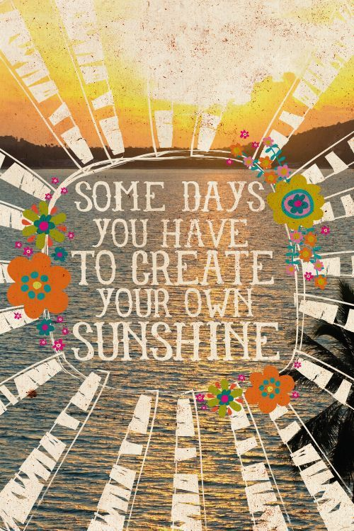 Some days you have to create your own sunshine.  Be a shining ray of positivity and brighten someones day!