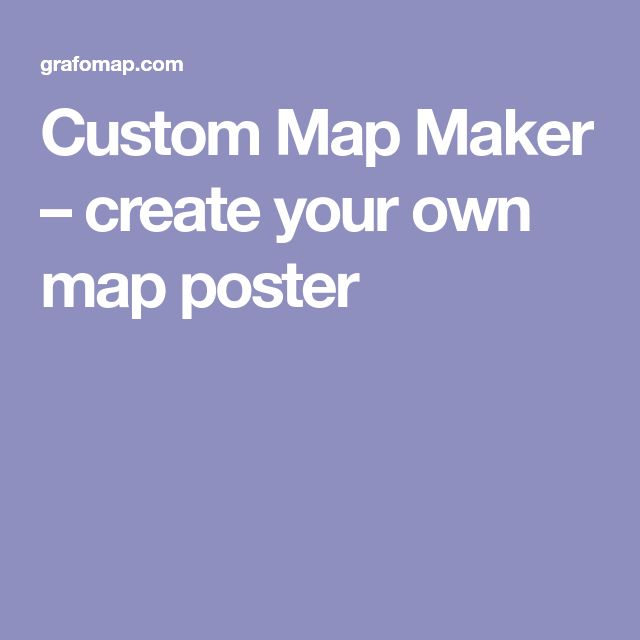 Custom Map Maker – create your own map poster