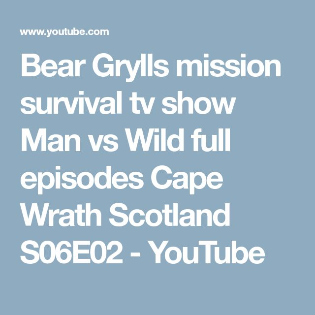 Bear Grylls mission survival tv show Man vs Wild full episodes Cape Wrath Scotland S06E02 - YouTube