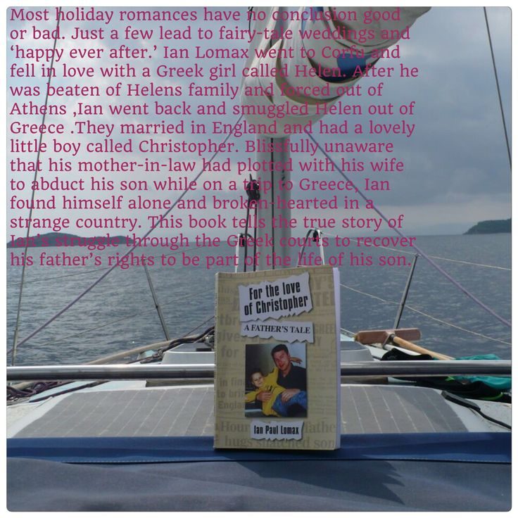 Read my true story for the love of Christopher of love and betrayal and the abduction of a 7 year old boy on a family holiday in Greece