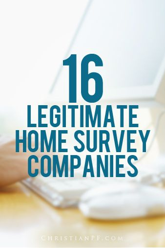 16 legit home survey companies... http://seedtime.com/legitimate-home-survey-companies/...I remember a  few years ago (when I started blogging) home survey companies started popping up - or maybe I just started noticing them. Either way, I decided to try one called CashCrate which offered a bunch of semi-legit surveys and I made about $10 in 30 minutes.