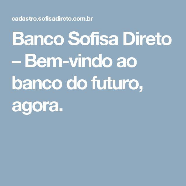 Banco Sofisa Direto – Bem-vindo ao banco do futuro, agora.