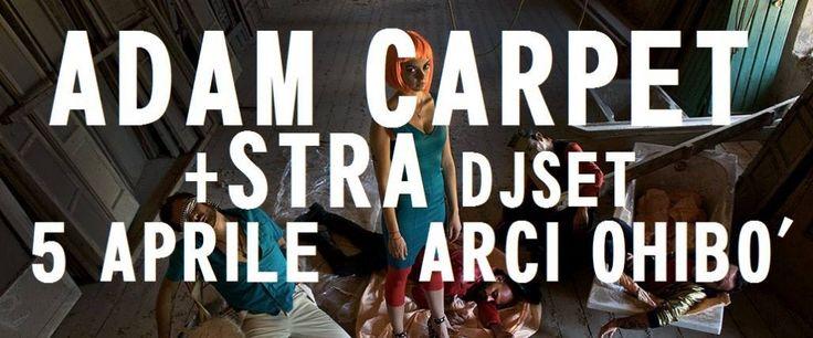 Adam Carpet live + STRA live DjSet @ Arci Ohibò - Milan - Adam Carpet Official Website