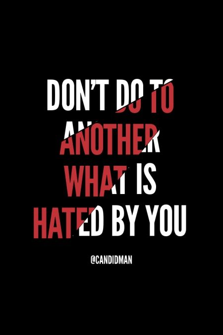 """""""Don't do to another what is hated by you"""". #Quotes by @candidman"""