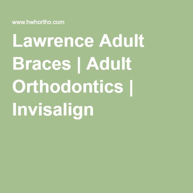 Lawrence Adult Braces   Adult Orthodontics   Invisalign
