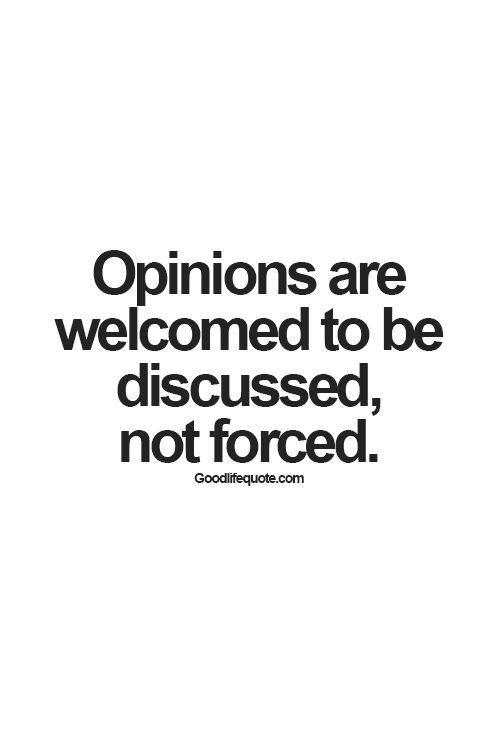 Opinions are welcomed to be discussed not forced.
