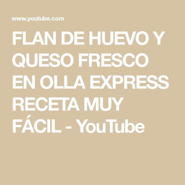FLAN DE HUEVO Y QUESO FRESCO EN OLLA EXPRESS RECETA MUY FÁCIL - YouTube