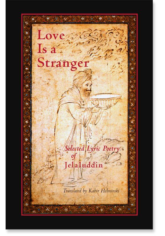 Love is a Stranger: Selected Lyric Poetry of Jelaluddin Rumi: 9781570625275: Mevlana Jalaluddin Rumi: Books: Shambhala Publications