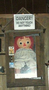 """The unexplainable. """"Warren Occult Museum- One of the museum's most popular items is a haunted Raggedy-Ann doll by the name of Annabelle, which-when at the location of the original owner- moved, left strange written messages, and caused physical harm to people. After being relocated to the museum, it even caused the death of a young man who taunted the doll. Annabelle is locked in a glass box, but it's said that it still moves and growls at visitors."""""""