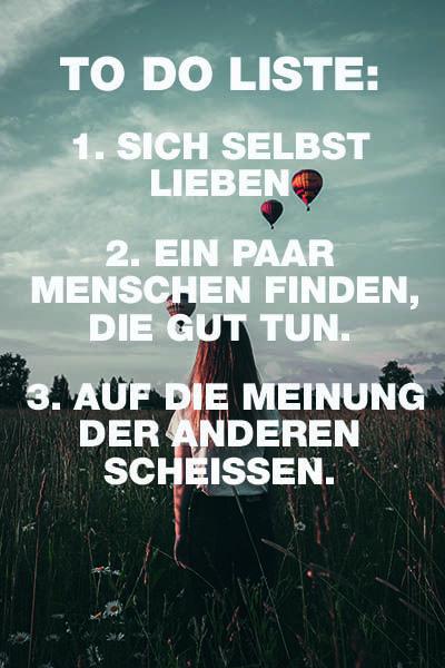 To do Liste: 1. Sich selbst lieben. 2. Ein paar Menschen finden, die gut tun. 3. Auf die Meinung der anderen scheissen – VISUAL STATEMENTS