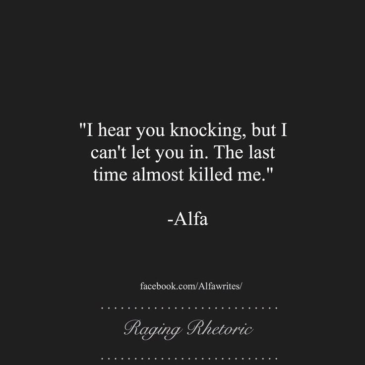 I hear you knocking, but I can't let you in. The last time almost killed me.