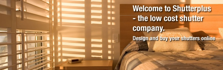 Welcome to Shutterplus.  The Low Cost Shutter Company.  Add a stunning new look to your interiors with custom-made plantation shutters from Shutterplus. We offer you a new way to purchase premium quality shutters for your home at prices you will not believe.