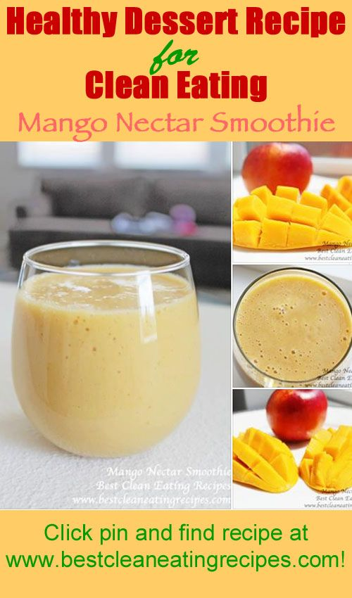 Easy dessert recipe: mango nectar smoothie (from Best Clean Eating Recipes) #cleaneating #cleaneatingrecipe #cleaneatingdiet #healthyrecipe #weightlossrecipe #smoothielove #smoothiesforweightloss