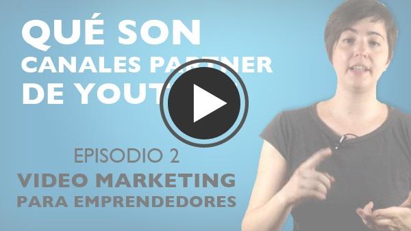 Episodio 2: Qué Son Los Canales Partner De Youtube