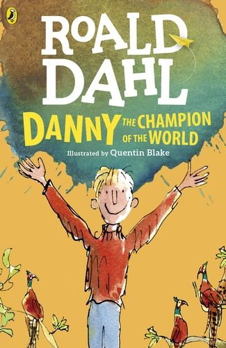 Danny, the Champion of the World by Roald Dahl, illustrated by Quentin Blake. This edition to be published by Puffin Books (Penguin Books) in February 2016.