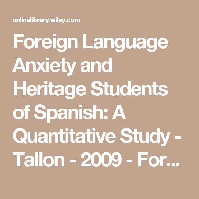 Foreign Language Anxiety and Heritage Students of Spanish: A Quantitative Study - Tallon - 2009 - Foreign Language Annals - Wiley Online Library