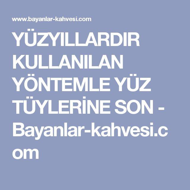 YÜZYILLARDIR KULLANILAN YÖNTEMLE YÜZ TÜYLERİNE SON - Bayanlar-kahvesi.com