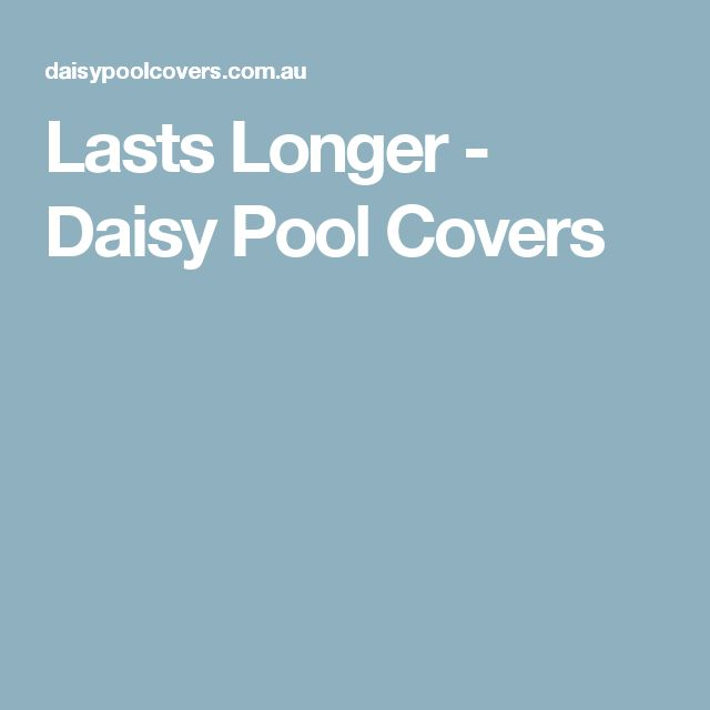Lasts Longer - Daisy Pool Covers